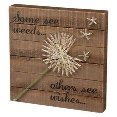 "Wooden sign has ""some see weeds others see wishes"" and has dandelion on front. Measurements: 12"" Square This wood sign let you share..."