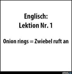 English Lesson No. Onion rings = onion calls, funny if you re German: D … - Spruch Funny Picture Quotes, Funny Pictures, Funny Cute, Hilarious, German Quotes, Good Jokes, Have A Laugh, Just Smile, Statements