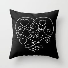Do What You Love Throw Pillow by Arewestillfriends - $20.00