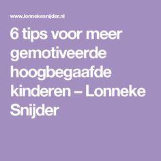 6 tips voor meer gemotiveerde hoogbegaafde kinderen – Lonneke Snijder