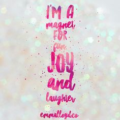 """I'm a magnet for fun, joy and laughter""         Affirmations for manifesting: fun, joy and laughter"