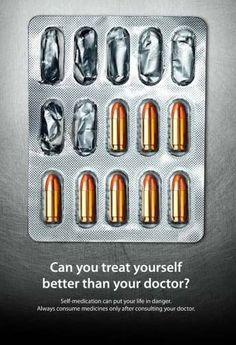 Self medication is dangerous and this ad explains well