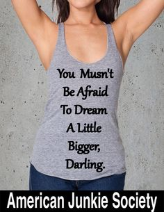 You Musn't Be Afraid To Dream A Little Bigger, Darling Tank, Tumblr, Instagram-graphic shirt graphic tee- graphic design-S M L7Color Options by AmericanJunkieSoc on Etsy