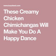 These Creamy Chicken Chimichangas Will Make You Do A Happy Dance