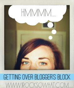 Getting Over Blogger's Block!    http://www.irocksowhat.com/2012/05/getting-over-bloggers-block.html