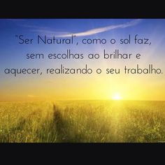 "Estamos falando sobre Ser Natural como o sol faz sem escolhas ao brilhar e aquecer realizando o seu trabalho. Essa é a Vida espontânea é a Vida Natural é a Vida do seu Ser de sua Natureza Divina algo sem nascimento sem morte sem passado e sem futuro.  We're talking about ""Natural Self"" as the sun does without choices to shine and warm performing their work. This is the spontaneous Life Natural Life Life of the Self of your Divine Nature something without birth or death without past or…"