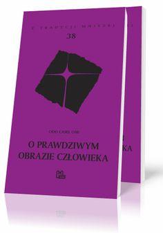 Odo Casel OSB O prawdziwym obrazie człowieka  http://tyniec.com.pl/product_info.php?cPath=7&products_id=583