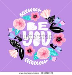 #Be #you - #handdrawn #illustration. #Feminism #quote made in vector. #Woman #motivational #slogan. #Inscription for t shirts, #posters, cards. #Floral #digital #sketch style design. #Flowers around.