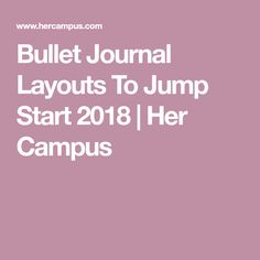 Bullet Journal Layouts To Jump Start 2018 | Her Campus