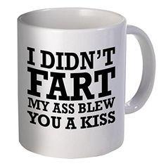 "Best funny gift - 11OZ Coffee Mug - I didn't fart, my ass blew you a kiss - Perfect for birthday, men, women, present for him, her, dad, mom, son, sister, brother, wife, husband or friend., <a href=""http://www.amazon.com/dp/B01DSBTAXK/ref=cm_sw_r_pi_awdm_"