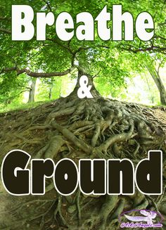 Breathe and Ground. #breathe #ground #inspirational #askangels