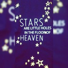 Stars Are Little Holes In The Floor Of Heaven life quotes quotes quote beautiful heaven beautiful quotes instagram quotes heaven quotes
