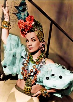 Carmen MIranda: Your beautiful form, your graceful walk, and your expressive eyes; surely with these you can enchain a man's heart.