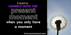 5 ways to connect with the present moment