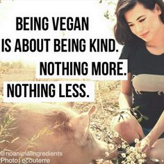 #vegan - kind to animals, the earth, and ALL of its inhabitants.