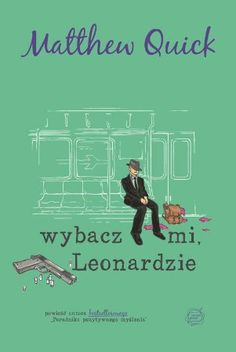 """Matthew Quick, """"Wybacz mi, Leonardzie"""", przeł. Jacek Konieczny, Wydawnictwo Otwarte, Kraków 2014. 405 stron"""