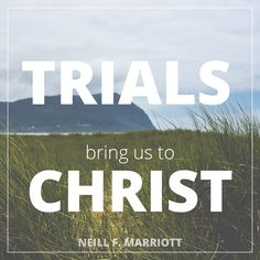 "Sister Neill F. Marriott: ""Trials bring us to Christ."" #LDSconf #LDS #quotes"