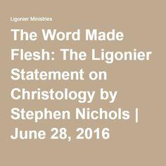 The Word Made Flesh: The Ligonier Statement on Christology by Stephen Nichols | June 28, 2016