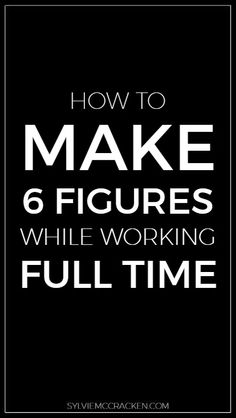 How to Make 6 Figures While Working Full Time - Sylvie McCracken