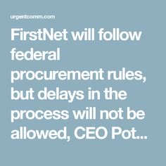 FirstNet will follow federal procurement rules, but delays in the process will not be allowed, CEO Poth says | NTIA/FirstNet content from Urgent Communications
