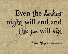 Even then darkest night will end and the sun will rise