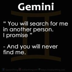 "Gemini - ""you will search for me in another person, I promise - and you will never find me. June Gemini, Gemini Love, Gemini Woman, Gemini And Cancer, Taurus And Gemini, Gemini Quotes, Zodiac Signs Gemini, My Zodiac Sign, Zodiac Facts"