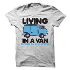 Living In A Van Down By The River T-Shirts, Hoodies, Sweatshirts, Tee Shirts (19$ ==> Shopping Now!)