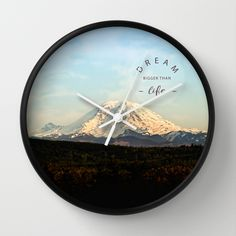 dream bigger than life Wall Clock #landscape  #mountain #Mt. Rainier #Washington #nature #outdoors #travel #typography #clock