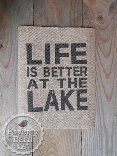 Life is Better at the Lake burlap print from Poverty Barn. #HandmadeInAmerica