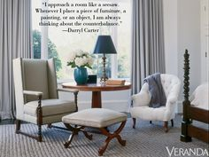 """""""I approach a room like a seesaw. Whenever I place a piece of furniture, a painting, or an object, I am always thinking about the counterbalance."""" —Darryl Carter   - Veranda.com"""