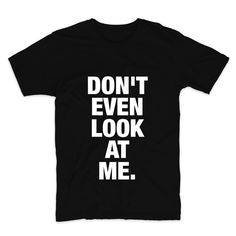 Don't Even Look At Me, Unisex Graphic Tee