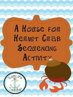 A House For Hermit Crab by Eric Carle Sequencing teacherspayteachers.com $2.00