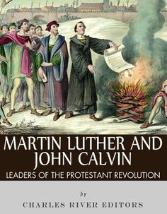 Free Kindle Book For A Limited Time : Martin Luther and John Calvin: Leaders of the Protestant Reformation by Charles River Editors Reformation Day, Protestant Reformation, Reformation History, Martin Luther Reformation, John Calvin, Charles River, Christian Resources, Churches Of Christ, Reading