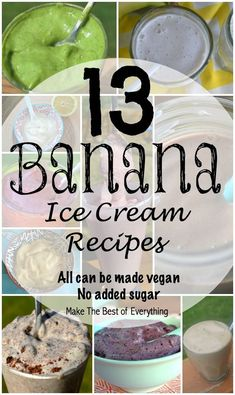 13 Banana Ice Cream recipes.  Most of these can be made vegan.  No added sugar.  Made in blender. #icecream #guiltfree #healthy