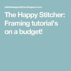 The Happy Stitcher: Framing tutorial's on a budget!