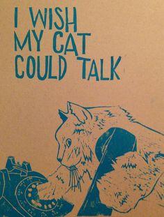 I wish my cat could talk