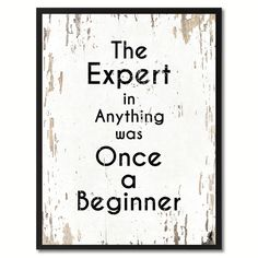 The Expert in Anything was Once a Beginner Inspirational Quote Saying Gift Ideas Home Décor Wall Art