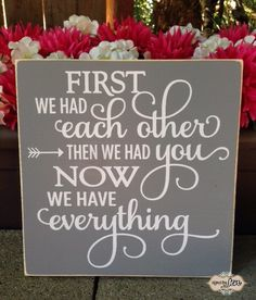 First we had each other, then we had you, now we have everything sign, wall art, nursery decor sign - Style# HM83 by SignsbyJen on Etsy https://www.etsy.com/listing/245102766/first-we-had-each-other-then-we-had-you