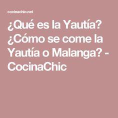 ¿Qué es la Yautía? ¿Cómo se come la Yautía o Malanga? - CocinaChic