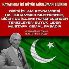 """✿ ❤ """"Hayatımda iki büyük müslüman bilirim! Birisi islam peyganberi Hz.Muhammed Mustafa'dir, diğeri da islamı hurafelerden temizleyen büyük lider Mustafa Kemal Paşa'dır."""" Muhammed Ali Cinnah (Pakistan'ın kurucusu)"""