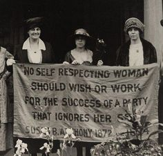 """""""No self respecting woman should wish or work for the success of a party that ignores her self."""" - Susan B. Anthony"""