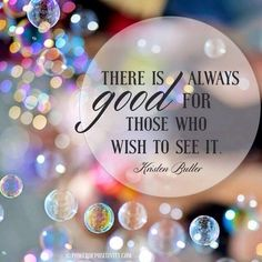 There is always good for those who wish to see it. - Kristen Butler