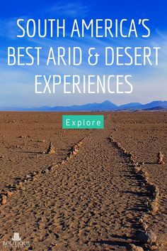 Explore South America's Best Arid & Desert Experiences: http://www.boutiquesouthamerica.com.au/blog/best-arid-and-desert-experiences/