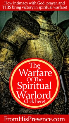 How intimacy with God, prayer, and fasting increase your victory in spiritual warfare. You are called to be a spiritual warlord! By Jamie Rohrbaugh | FromHisPresence.com
