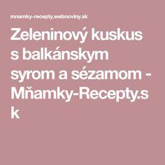 Zeleninový kuskus s balkánskym syrom a sézamom - Mňamky-Recepty.sk Recipes, Food Recipes, Rezepte, Recipe, Cooking Recipes
