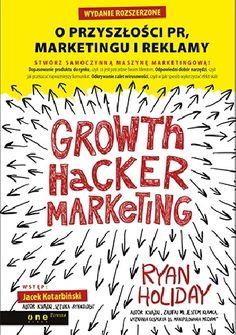 Growth Hacker Marketing. O przyszłości PR, marketingu i reklamy - Ryan Holiday (269682) - Lubimyczytać.pl