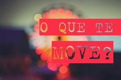 O que te Move? quetudo.com.br