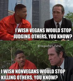 Vegans/Vegetarians know better not to judge people by the things people eat. I know I don't, I have to get used to it because I live on Earth (which was not meant to be a planet filled with evil multicellular organisms) and others should get used to us too.