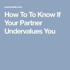 How To To Know If Your Partner Undervalues You