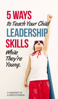 5 Ways to Teach Your Child Leadership Skills While They're young #education